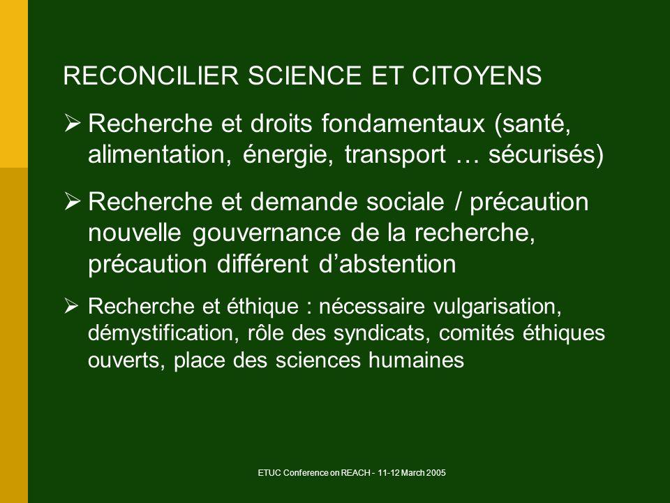 ETUC Conference on REACH - 11-12 March 2005 RECONCILIER SCIENCE ET CITOYENS Recherche et droits fondamentaux (santé, alimentation, énergie, transport