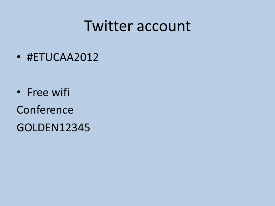 Twitter account #ETUCAA2012 Free wifi Conference GOLDEN12345
