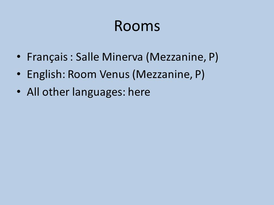 Rooms Français : Salle Minerva (Mezzanine, P) English: Room Venus (Mezzanine, P) All other languages: here