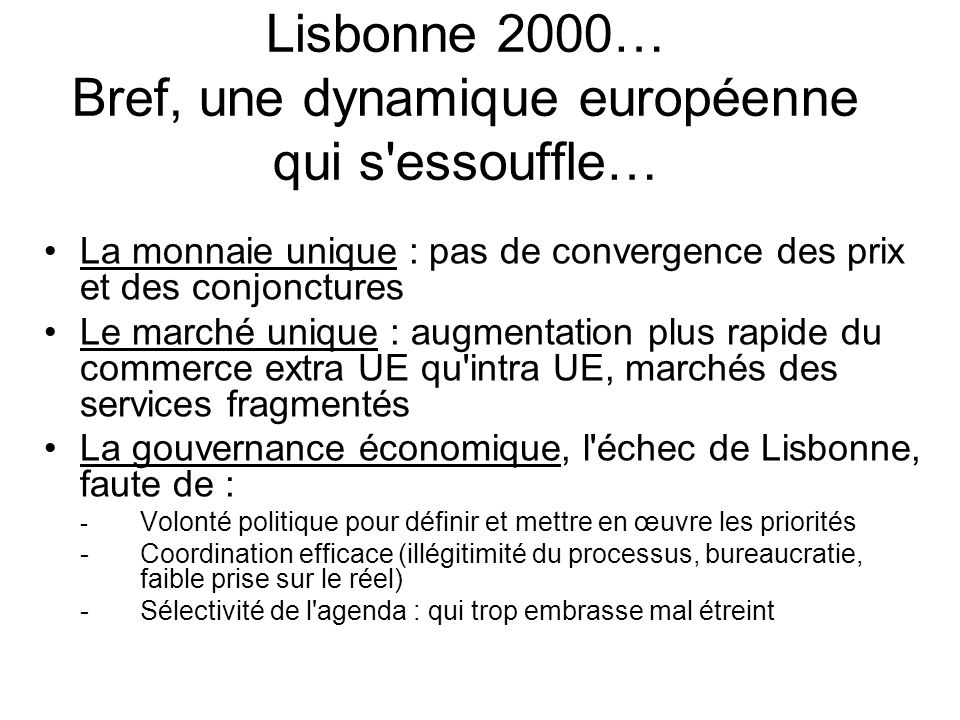 Lisbonne 2000… Bref, une dynamique européenne qui s'essouffle… La monnaie unique : pas de convergence des prix et des conjonctures Le marché unique :