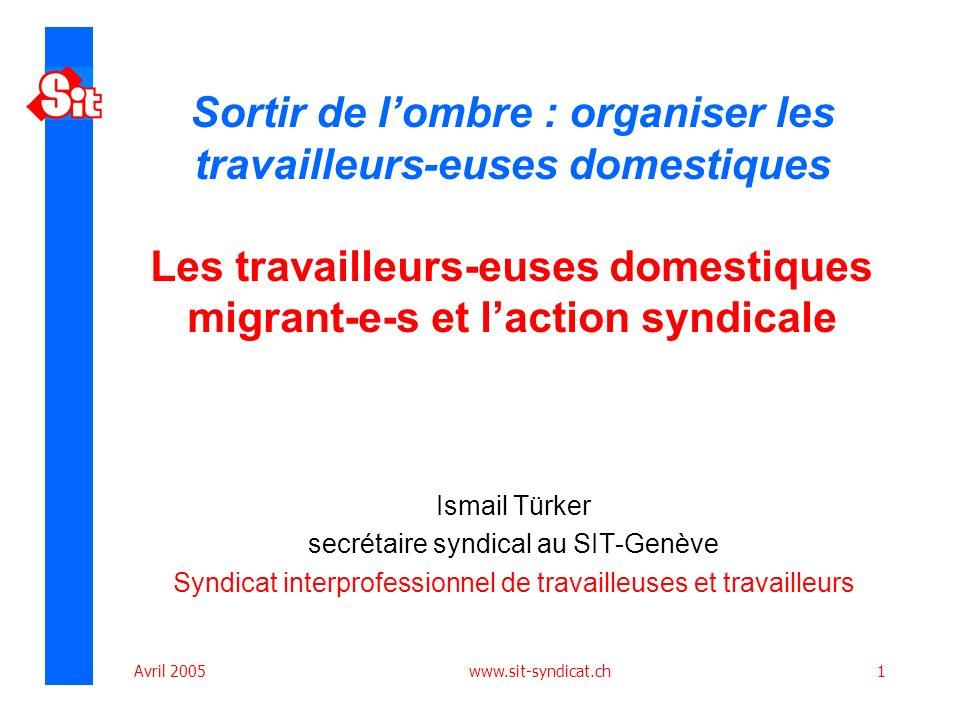 Avril 2005 www.sit-syndicat.ch1 Sortir de lombre : organiser les travailleurs-euses domestiques Les travailleurs-euses domestiques migrant-e-s et lact