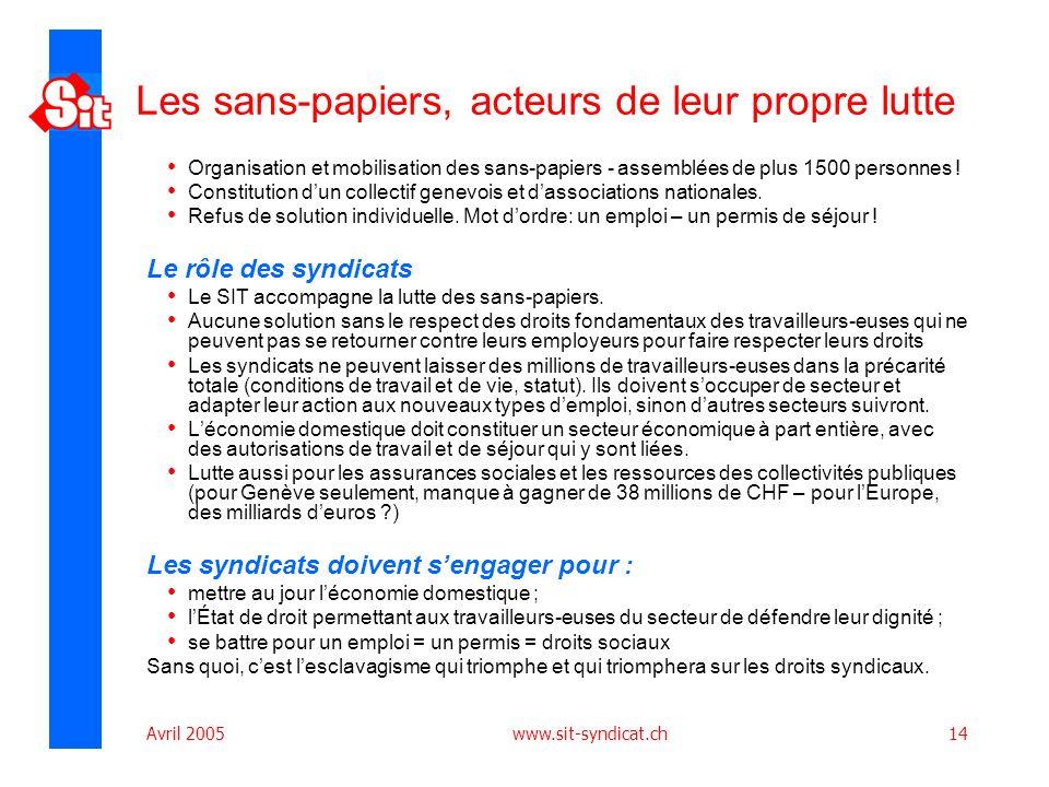 Avril 2005 www.sit-syndicat.ch14 Les sans-papiers, acteurs de leur propre lutte Organisation et mobilisation des sans-papiers - assemblées de plus 1500 personnes .