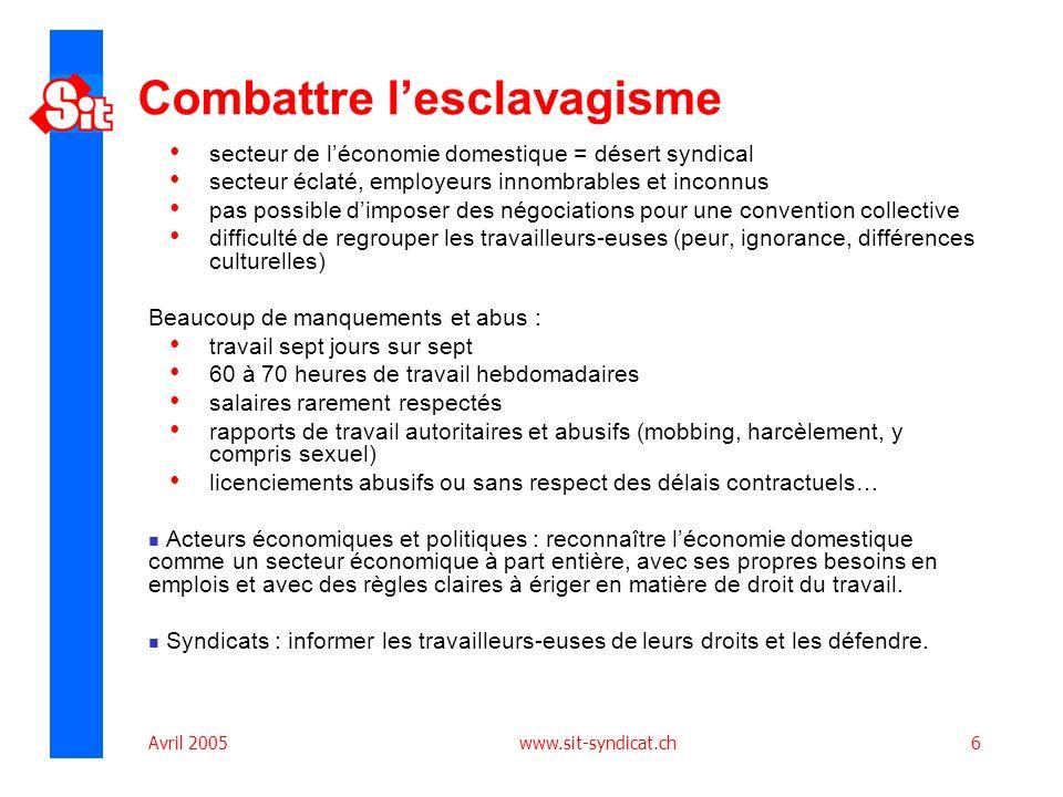 Avril 2005 www.sit-syndicat.ch6 Combattre lesclavagisme secteur de léconomie domestique = désert syndical secteur éclaté, employeurs innombrables et i