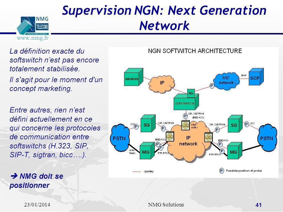 23/01/2014NMG Solutions 41 Supervision NGN: Next Generation Network La définition exacte du softswitch nest pas encore totalement stabilisée. Il s'agi