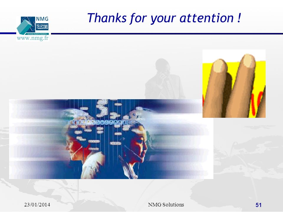 23/01/2014NMG Solutions 51 Thanks for your attention !