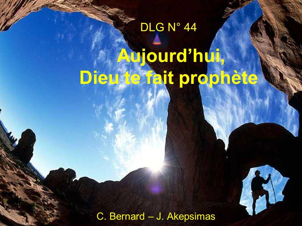DLG N° 44 Aujourdhui, Dieu te fait prophète C. Bernard – J. Akepsimas