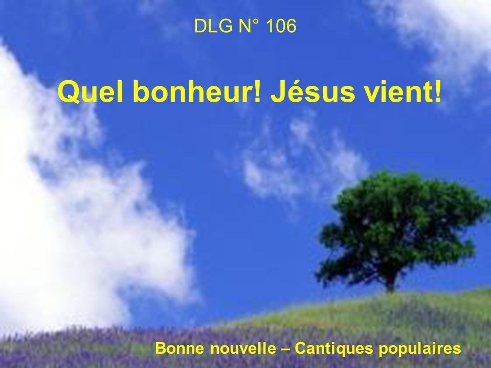 DLG N° 106 Quel bonheur! Jésus vient! Bonne nouvelle – Cantiques populaires