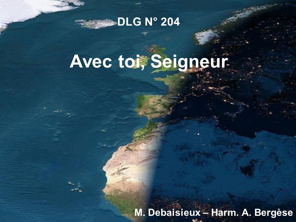 DLG N° 204 Avec toi, Seigneur M. Debaisieux – Harm. A. Bergèse