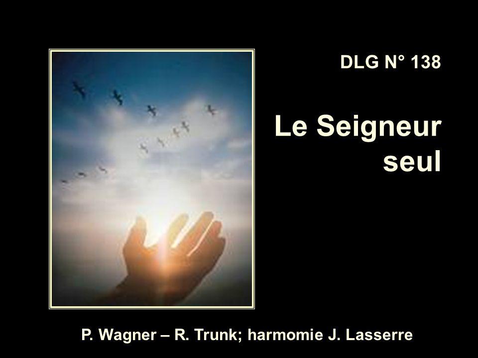 DLG N° 138 Le Seigneur seul P. Wagner – R. Trunk; harmomie J. Lasserre