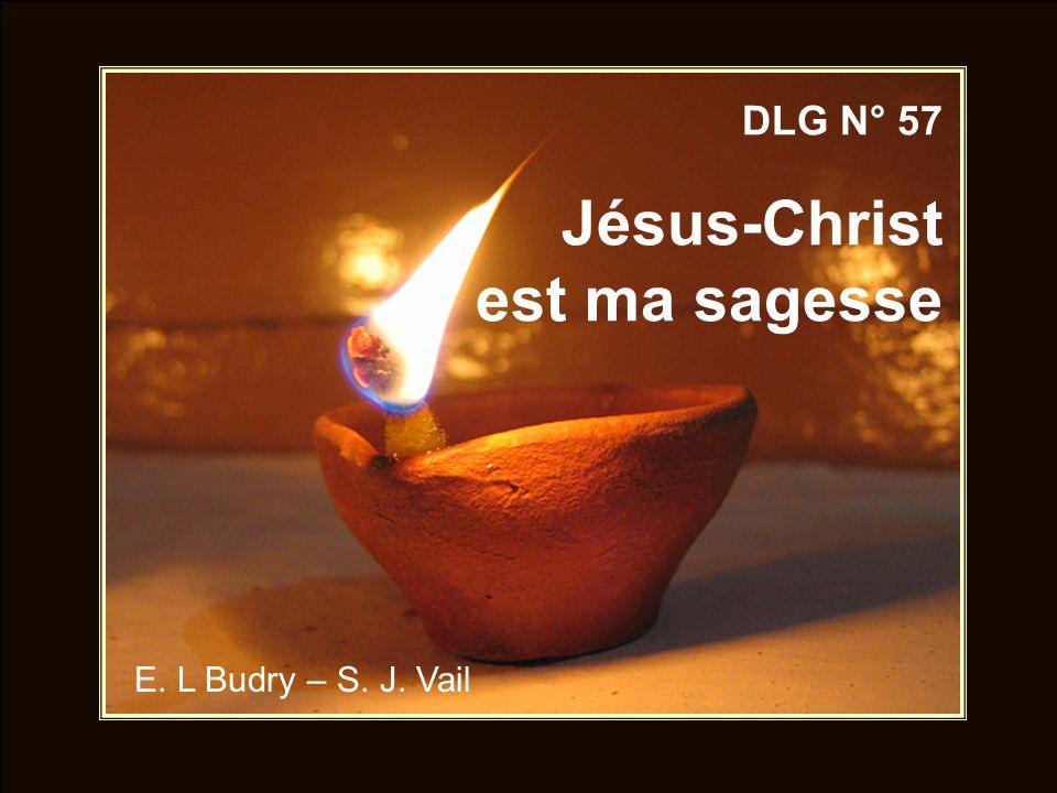 1.Jésus-Christ est ma sagesse, Il éclaire mon chemin, Et je marche, en ma faiblesse, Conduit par sa sûre main.