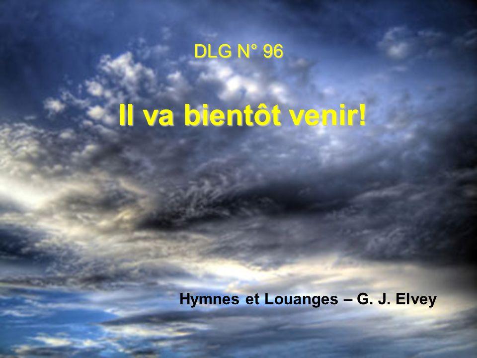 DLG N° 96 Il va bientôt venir! Hymnes et Louanges – G. J. Elvey