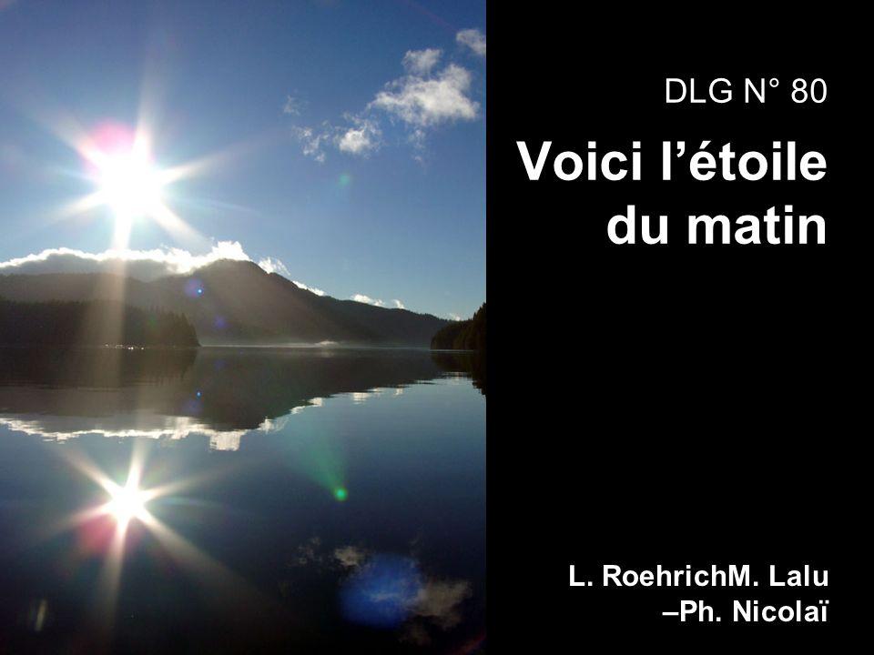 L. RoehrichM. Lalu –Ph. Nicolaï DLG N° 80 Voici létoile du matin