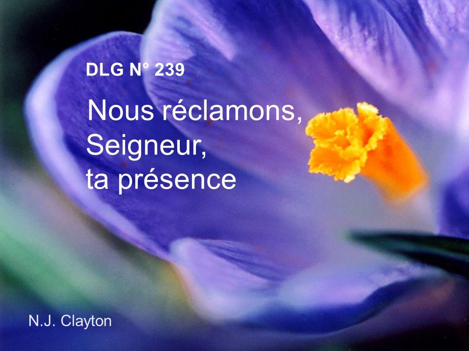 N.J. Clayton DLG N° 239 Nous réclamons, Seigneur, ta présence