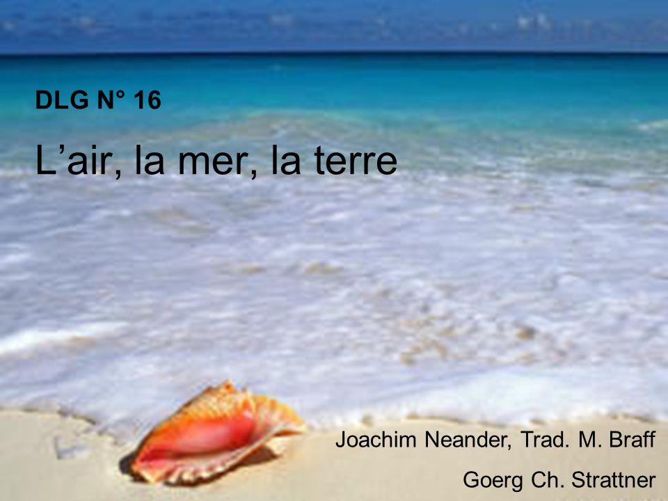 1.Lair, la mer, la terre et le ciel, Rendent gloire à lÉ-ternel; Quon entende aussi ma voix En lhonneur du Roi des rois!