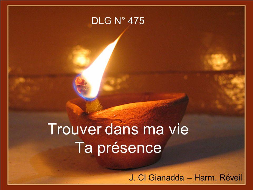 Refrain : Trouver dans ma vie Ta présence, Tenir une lampe allumée, Choisir avec toi la confiance, Aimer et se savoir aimé.