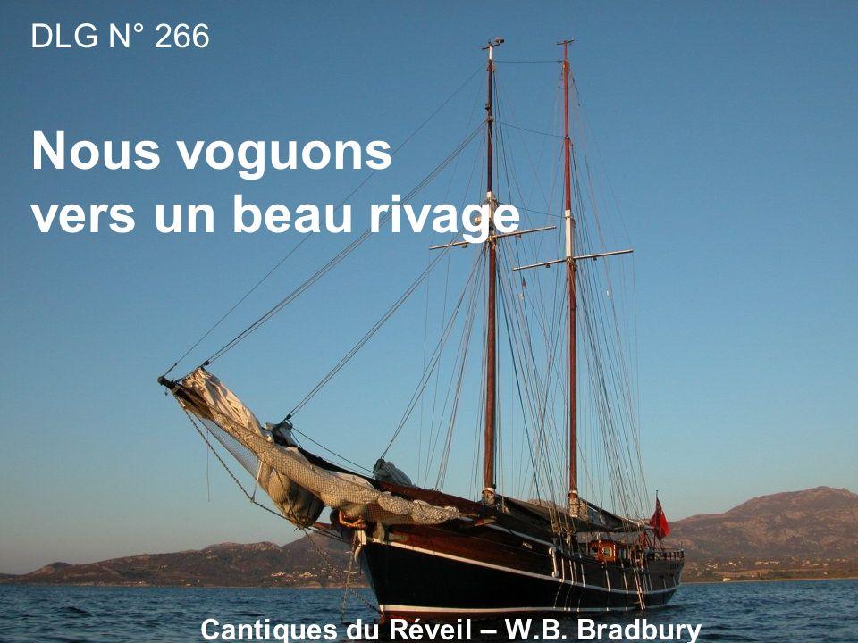 1.Nous voguons Vers un beau rivage Que Jésus nous prépara; Nous ne craignons Aucun naufrage, Sa grâce nous conduira.