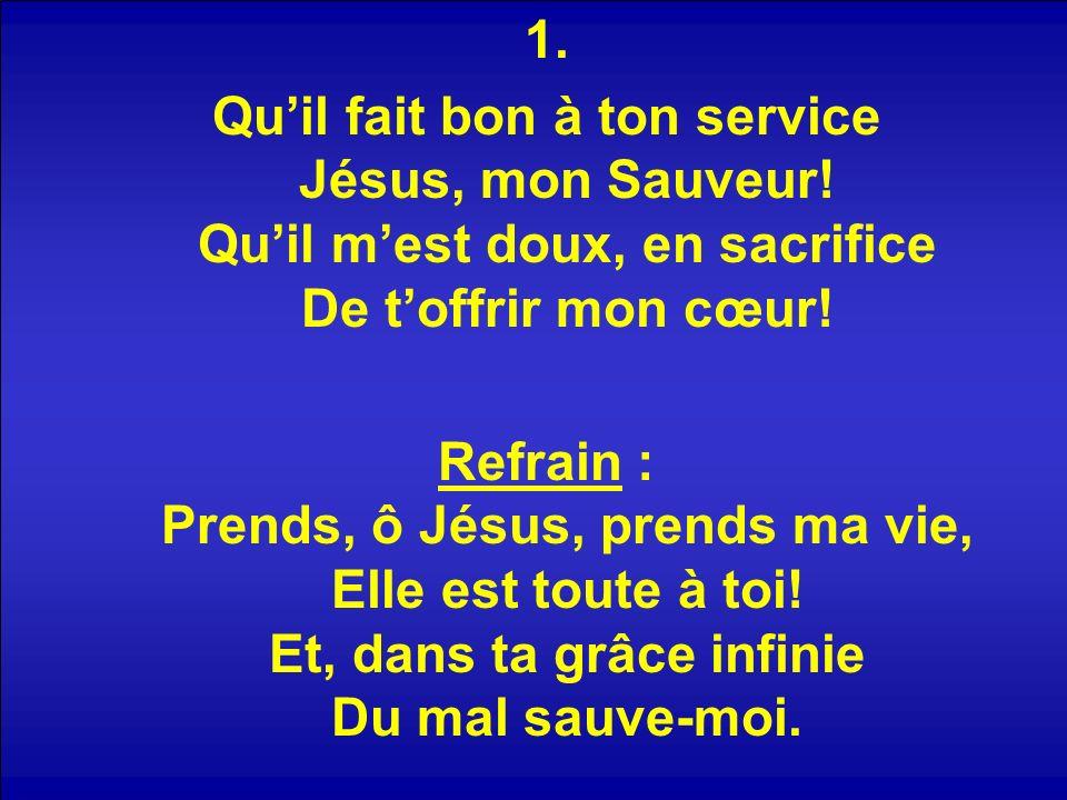 1.Quil fait bon à ton service Jésus, mon Sauveur.