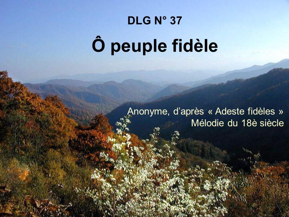 DLG N° 37 Ô peuple fidèle Anonyme, daprès « Adeste fidèles » Mélodie du 18è siècle