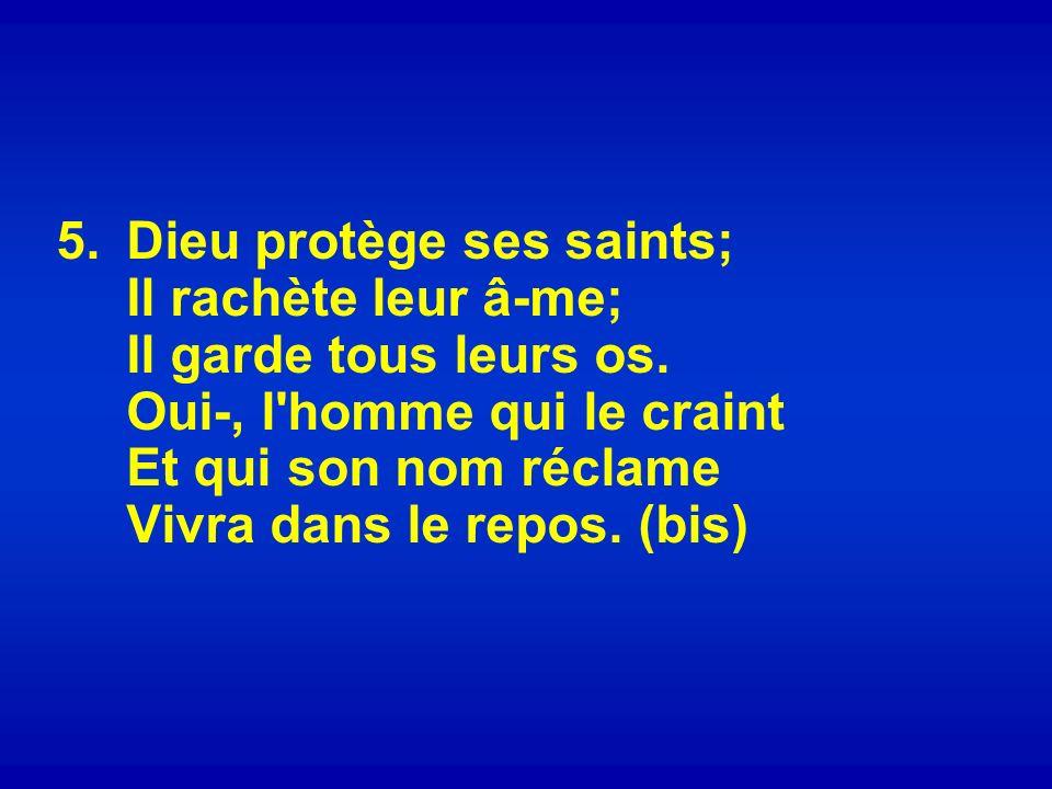 5.Dieu protège ses saints; Il rachète leur â-me; Il garde tous leurs os.