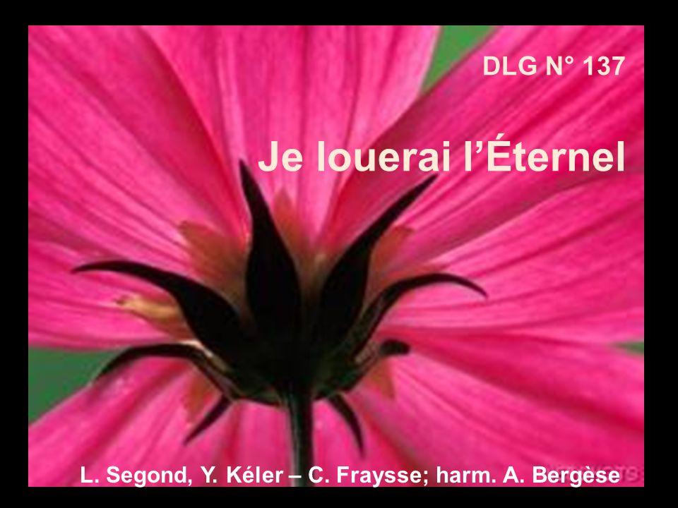 DLG N° 137 Je louerai lÉternel L. Segond, Y. Kéler – C. Fraysse; harm. A. Bergèse