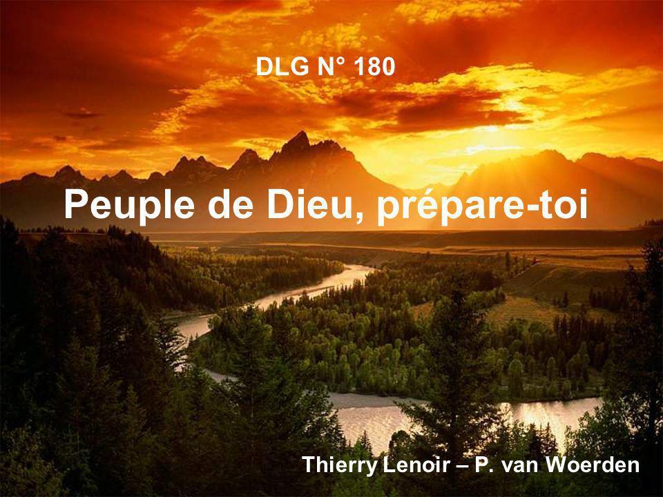 1.Peuple de Dieu, prépare-toi, Viens rencontrer ton Dieu.