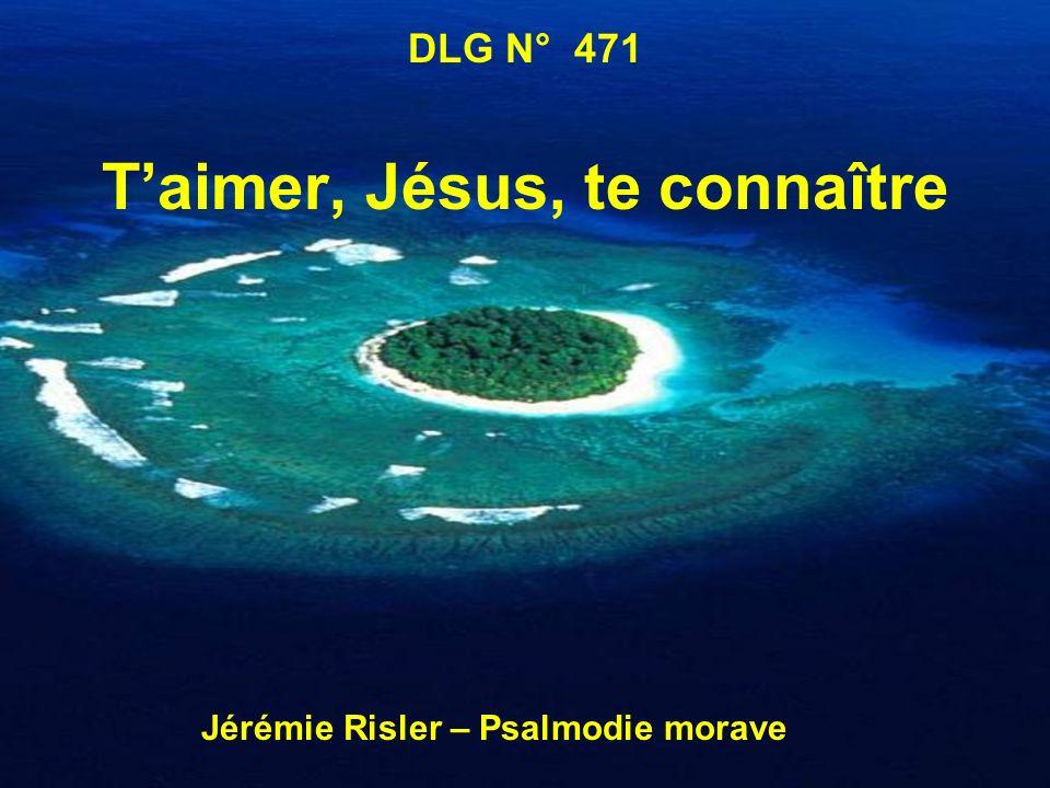1.Taimer, Jésus, te connaître Se reposer sur ton sein ; Tavoir pour son Roi, Son Maître, Pour son breuvage et son pain ; Savourer en paix ta grâce ; De ta mort, Puissant Sauveur .