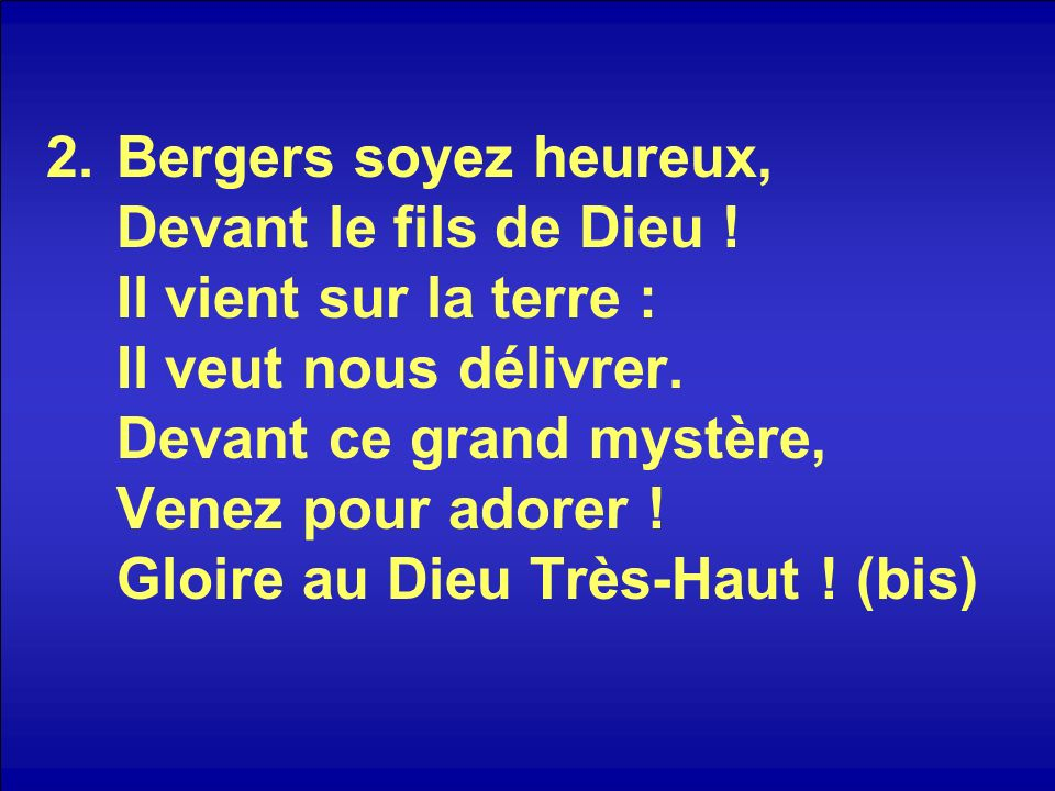2.Bergers soyez heureux, Devant le fils de Dieu .Il vient sur la terre : Il veut nous délivrer.