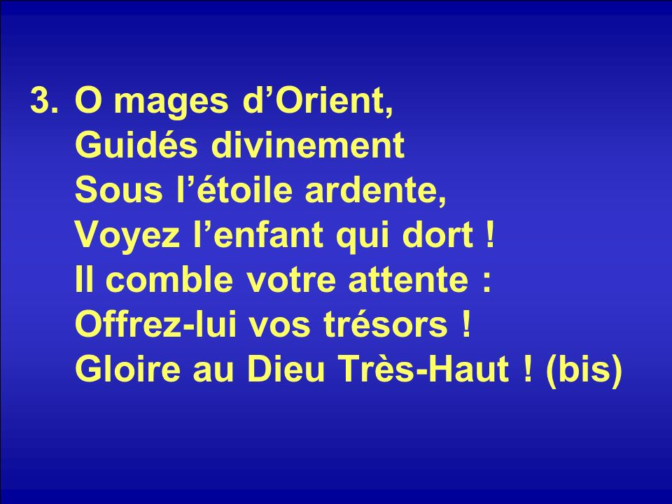 3.O mages dOrient, Guidés divinement Sous létoile ardente, Voyez lenfant qui dort .