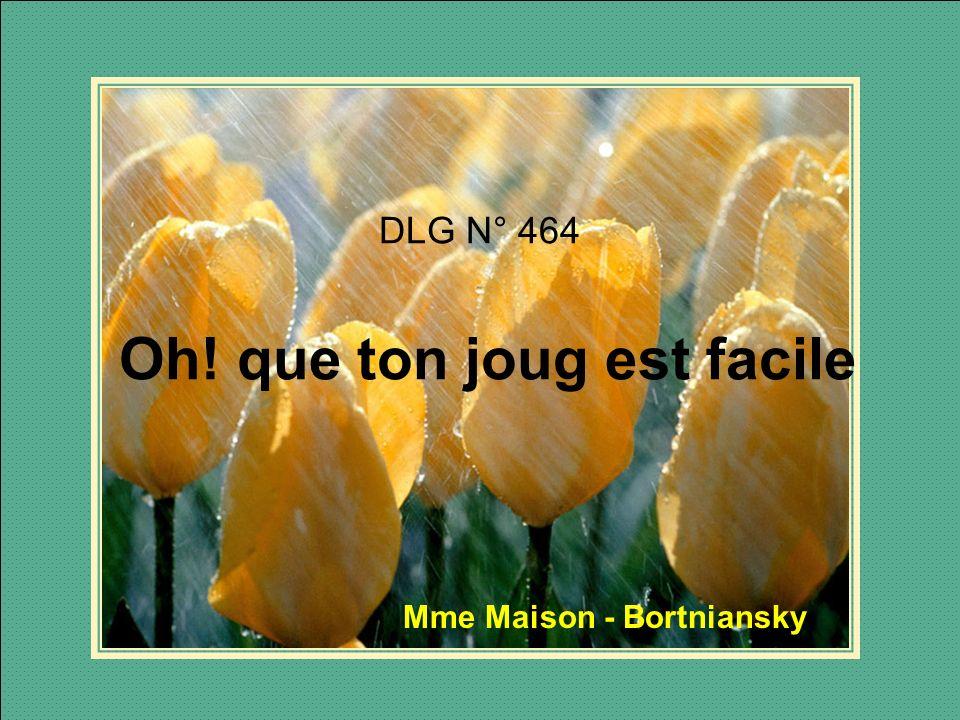 DLG N° 464 Oh! que ton joug est facile Mme Maison - Bortniansky
