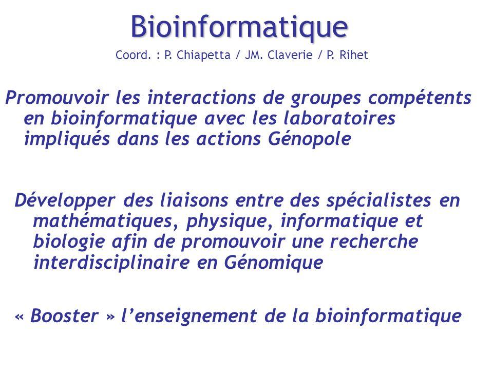 Bioinformatique Coord. : P. Chiapetta / JM. Claverie / P. Rihet Promouvoir les interactions de groupes compétents en bioinformatique avec les laborato