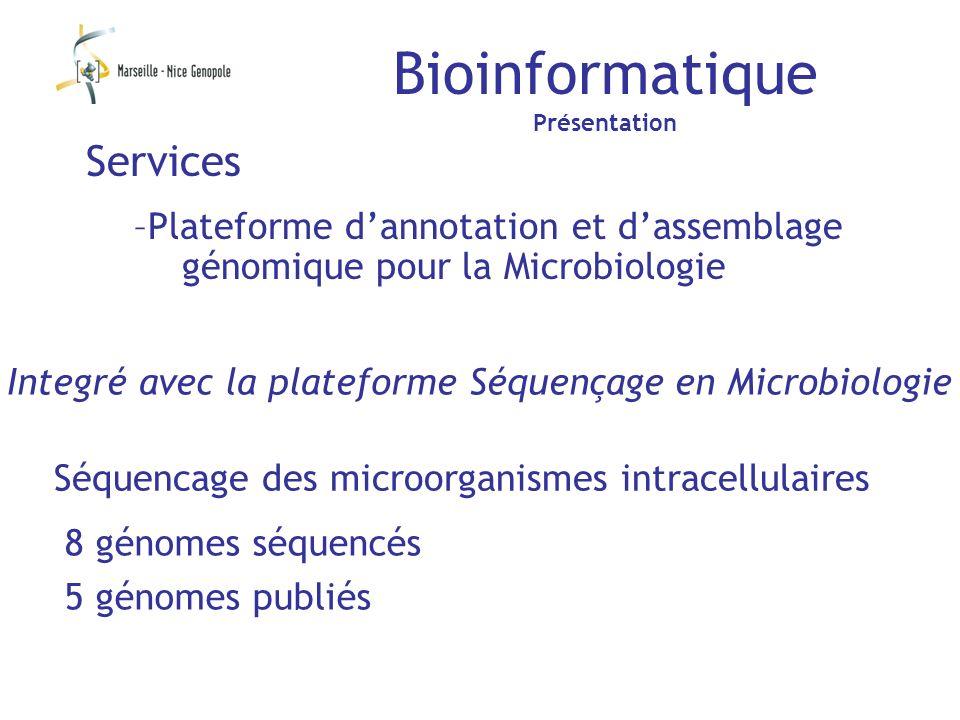 Bioinformatique Présentation Services –Plateforme dannotation et dassemblage génomique pour la Microbiologie Séquencage des microorganismes intracellulaires 8 génomes séquencés 5 génomes publiés Integré avec la plateforme Séquençage en Microbiologie