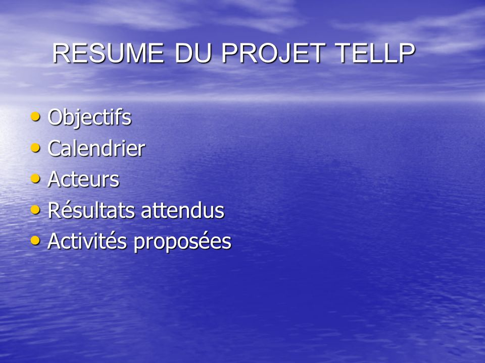 RESUME DU PROJET TELLP RESUME DU PROJET TELLP Objectifs Objectifs Calendrier Calendrier Acteurs Acteurs Résultats attendus Résultats attendus Activités proposées Activités proposées
