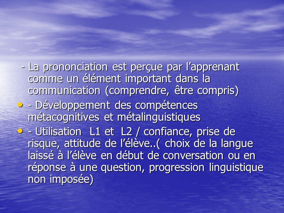 - La prononciation est perçue par lapprenant comme un élément important dans la communication (comprendre, être compris) - La prononciation est perçue