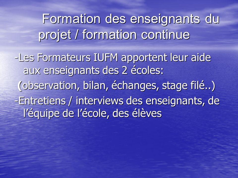 Formation des enseignants du projet / formation continue Formation des enseignants du projet / formation continue -Les Formateurs IUFM apportent leur