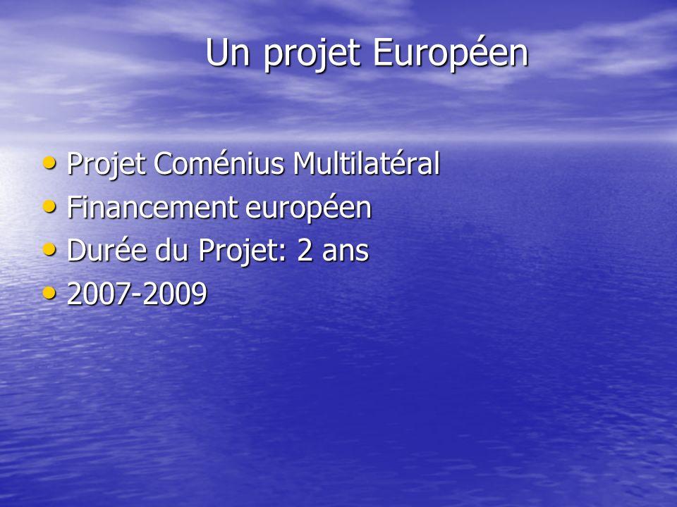 Un projet Européen Un projet Européen Projet Coménius Multilatéral Projet Coménius Multilatéral Financement européen Financement européen Durée du Pro
