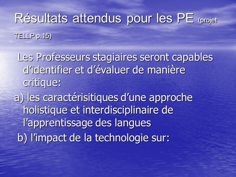 Résultats attendus pour les PE (projet TELLP p.15) Les Professeurs stagiaires seront capables didentifier et dévaluer de manière critique: Les Profess