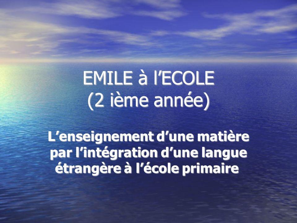 EMILE à lECOLE (2 ième année) Lenseignement dune matière par lintégration dune langue étrangère à lécole primaire Lenseignement dune matière par linté
