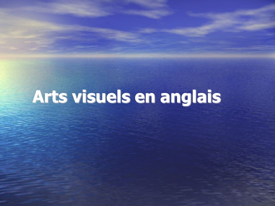 Arts visuels en anglais Arts visuels en anglais