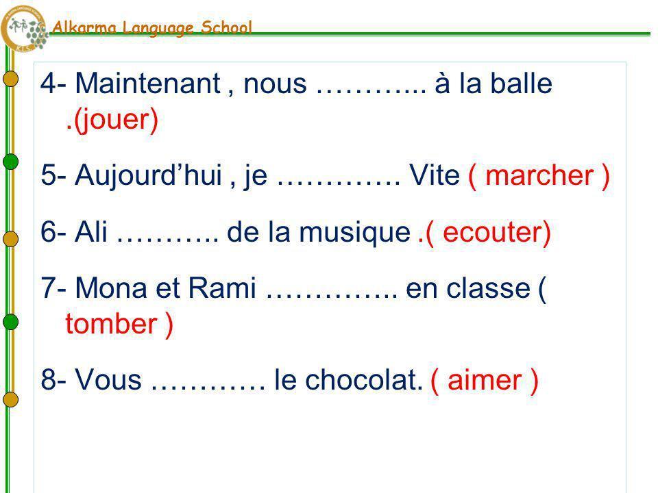 Alkarma Language School Conjugue les verbes au present 1- maintenant, nous ………….la television ( regarder ) 2- A ce monent, Les enfants ………….au ballon.