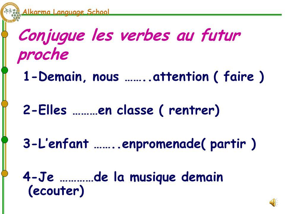 Alkarma Language School Exemples Vous ……………de la gymnastique ( faire ) allez faire Les élèves ………….tôt.