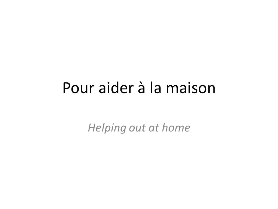 Pour aider à la maison Helping out at home