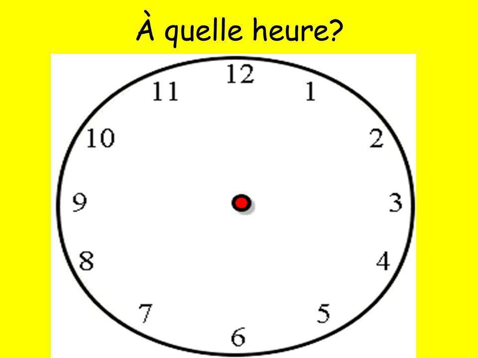 À quelle heure?