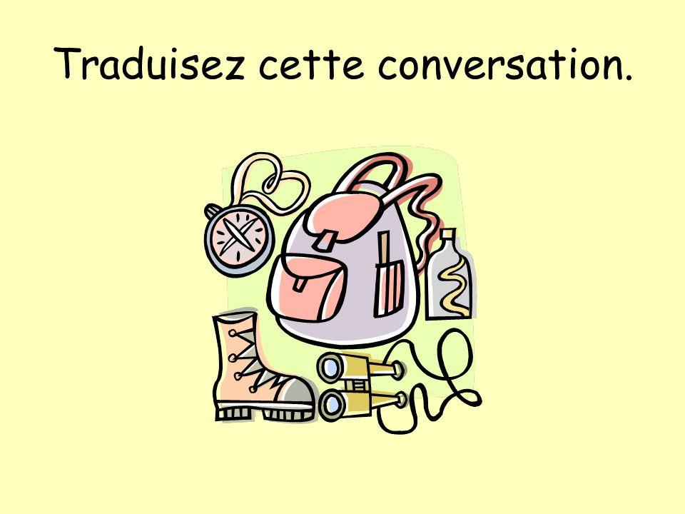 Traduisez cette conversation.