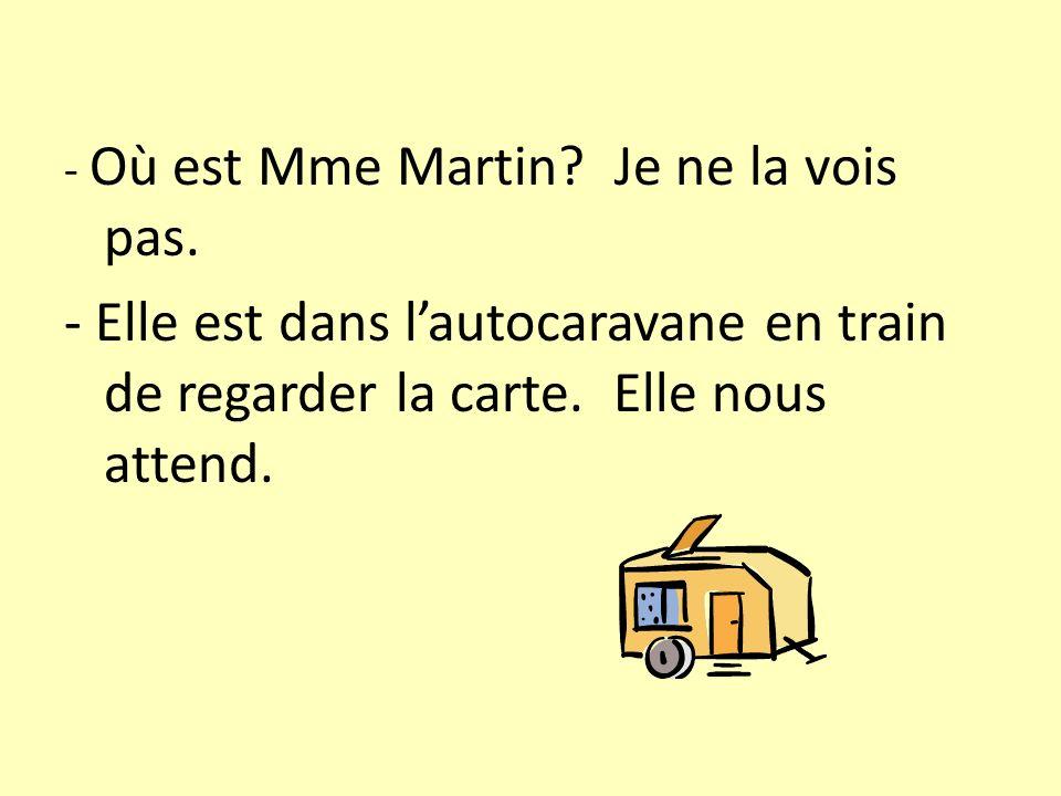 - Où est Mme Martin. Je ne la vois pas.