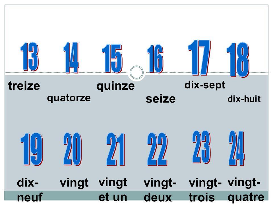 treize seize dix-sept quinze quatorze dix-huit dix- neuf vingt vingt et un vingt- deux vingt- trois vingt- quatre