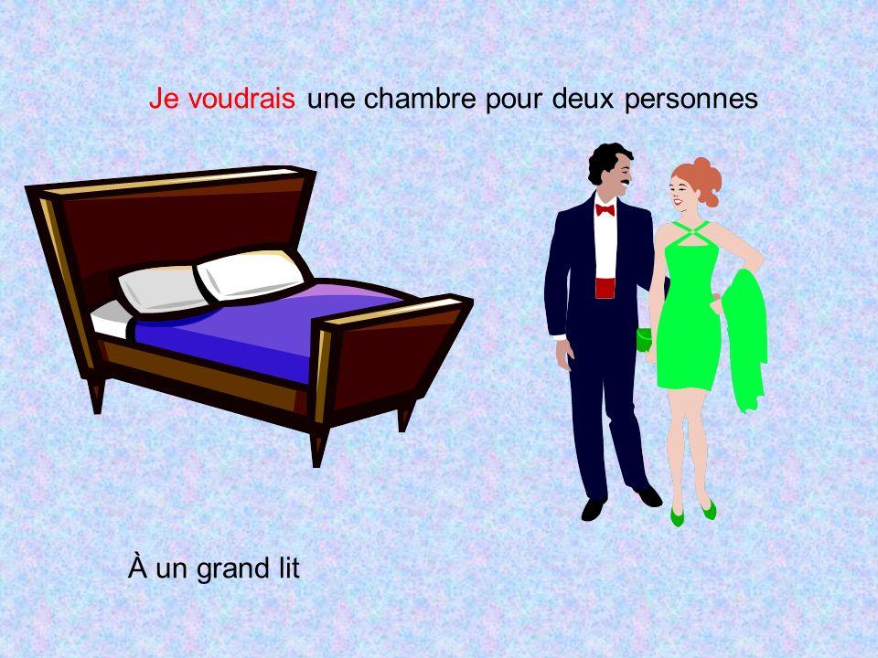 Je voudrais une chambre pour deux personnes À un grand lit