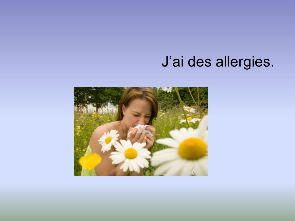 Jai des allergies.