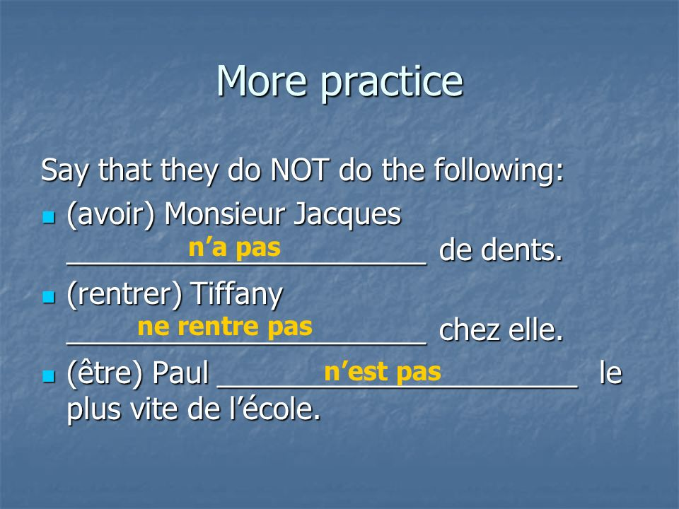 More practice Say that they NEVER do the following: (manger) Monsieur Jacques ______________________ le thé glacé.