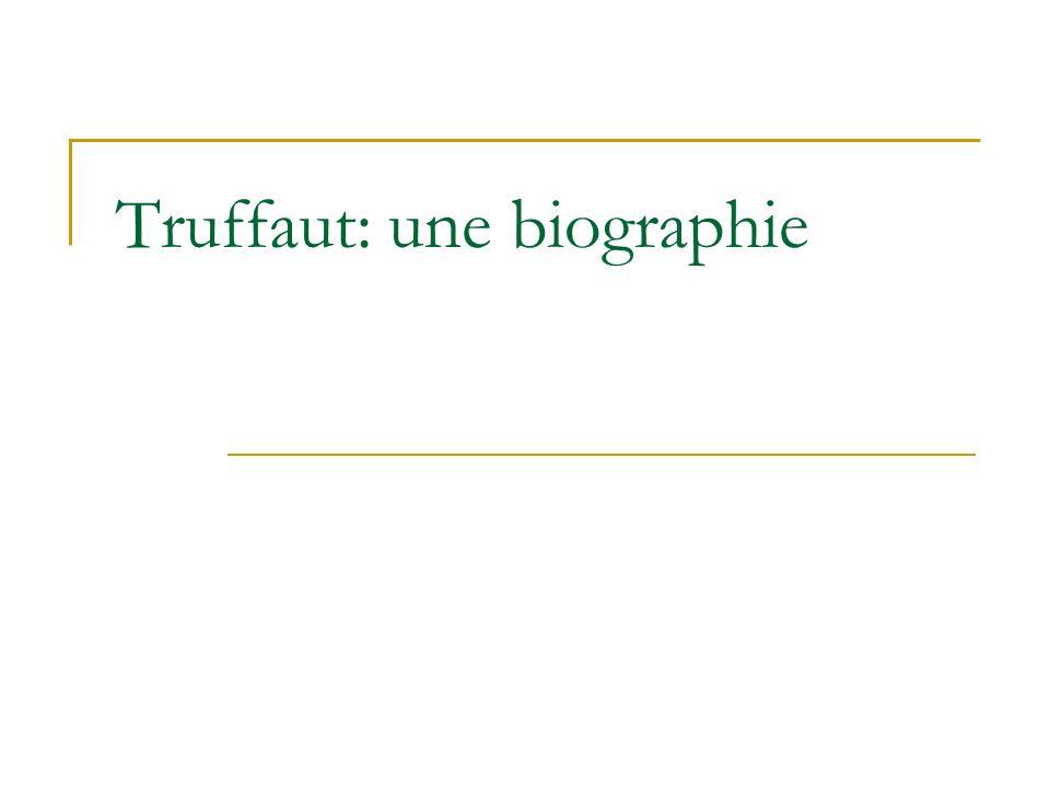 films pas autobiographiques, mais inspirés par la vie de Truffaut né le 6 février 1932 Roland Truffaut et Jeanine de Montferrand mais: Roland Truffaut pas le véritable père sa mère ne le supportait pas, selon Truffaut lecture publie un livre dentretiens avec Alfred Hitchcock rédige des préfaces édite André Bazin