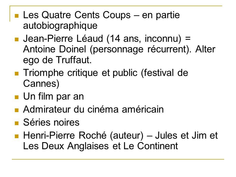 Les Quatre Cents Coups – en partie autobiographique Jean-Pierre Léaud (14 ans, inconnu) = Antoine Doinel (personnage récurrent). Alter ego de Truffaut